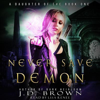 Never Save a Demon (A Daughter of Eve Book One) Audiobook, by J.D. Brown