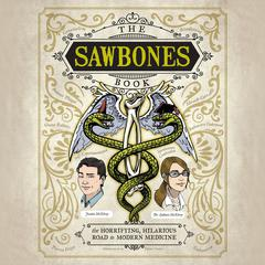 The Sawbones Book: The Horrifying, Hilarious Road to Modern Medicine Audiobook, by Justin McElroy, Sydnee McElroy