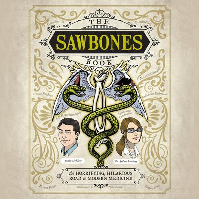 The Sawbones Book: The Horrifying, Hilarious Road to Modern Medicine Audiobook, by Justin McElroy