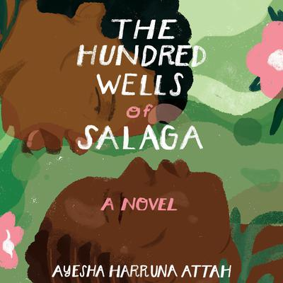 The Hundred Wells of Salaga: A Novel Audiobook, by Ayesha Harruna Attah