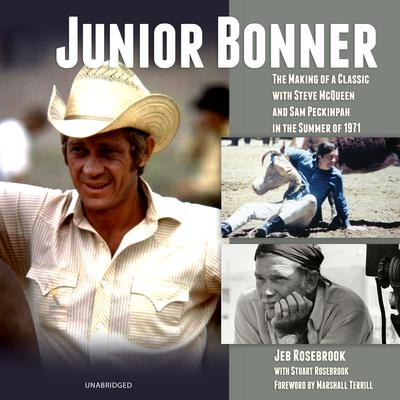 Junior Bonner: The Making of a Classic with Steve McQueen and Sam Peckinpah in the Summer of 1971 Audiobook, by Jeb Rosebrook