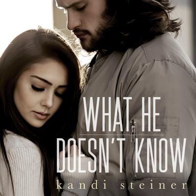 What He Doesnt Know (What He Doesnt Know Duet Book 1) Audiobook, by Kandi Steiner
