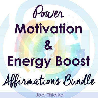Power Motivation & Energy Boost - Affirmations Bundle Audiobook, by Joel Thielke