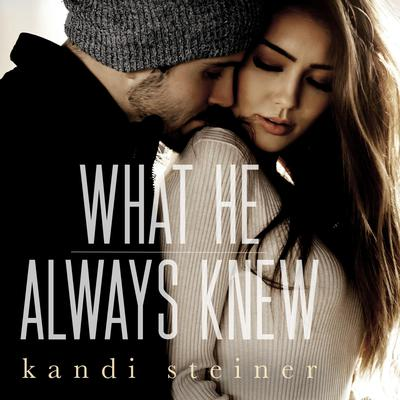What He Always Knew (What He Doesnt Know Duet Book 2) Audiobook, by Kandi Steiner