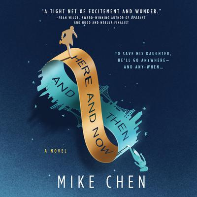 Here and Now and Then Audiobook, by Mike Chen