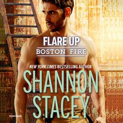 Flare Up: (Boston Fire) Audiobook, by Shannon Stacey
