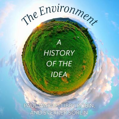 The Environment: A History of the Idea Audiobook, by Paul Warde