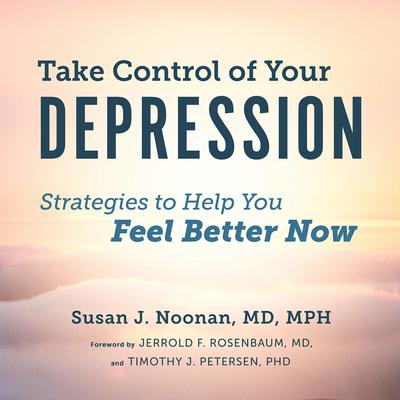 Take Control of Your Depression: Strategies to Help You Feel Better Now Audiobook, by Susan J. Noonan