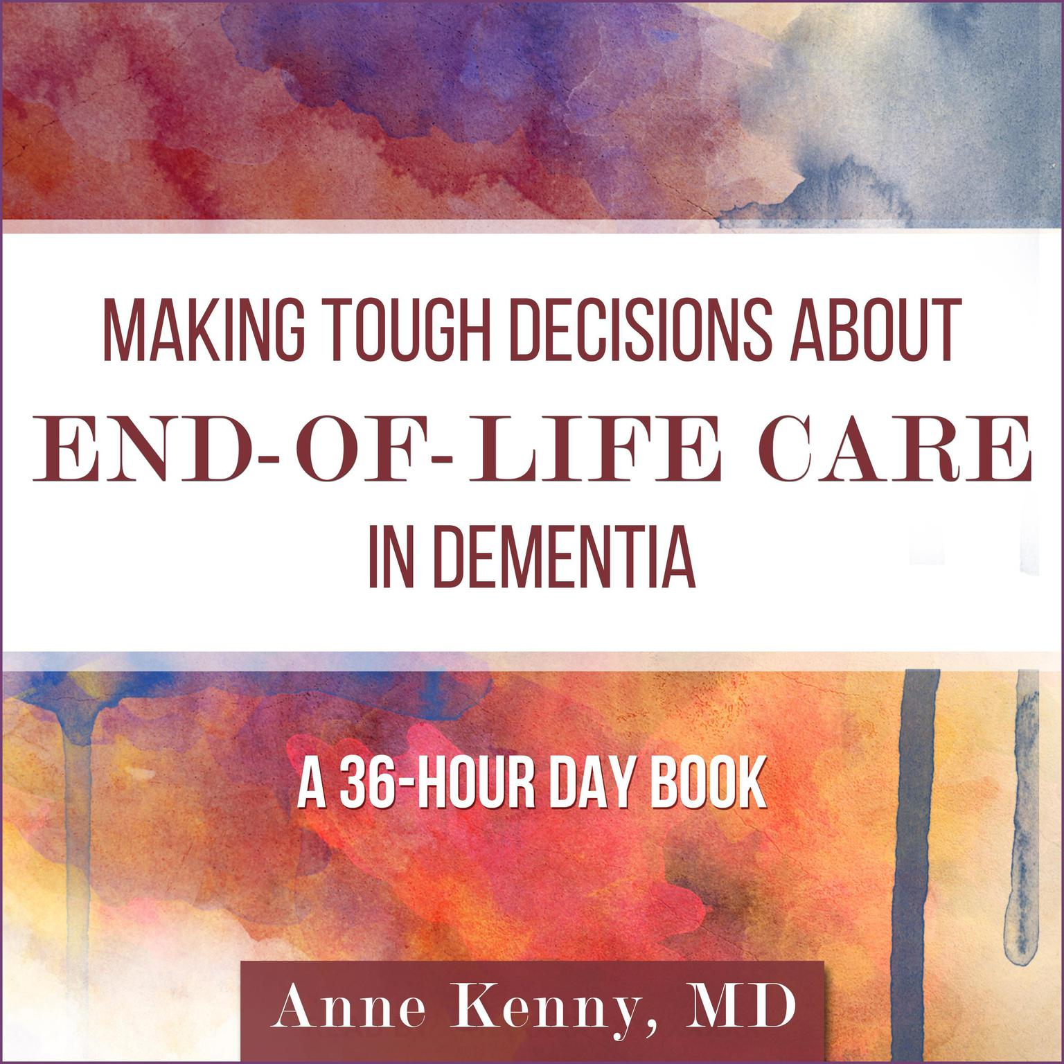 Printable Making Tough Decisions about End-of-Life Care in Dementia: (A 36-Hour Day Book) Audiobook Cover Art