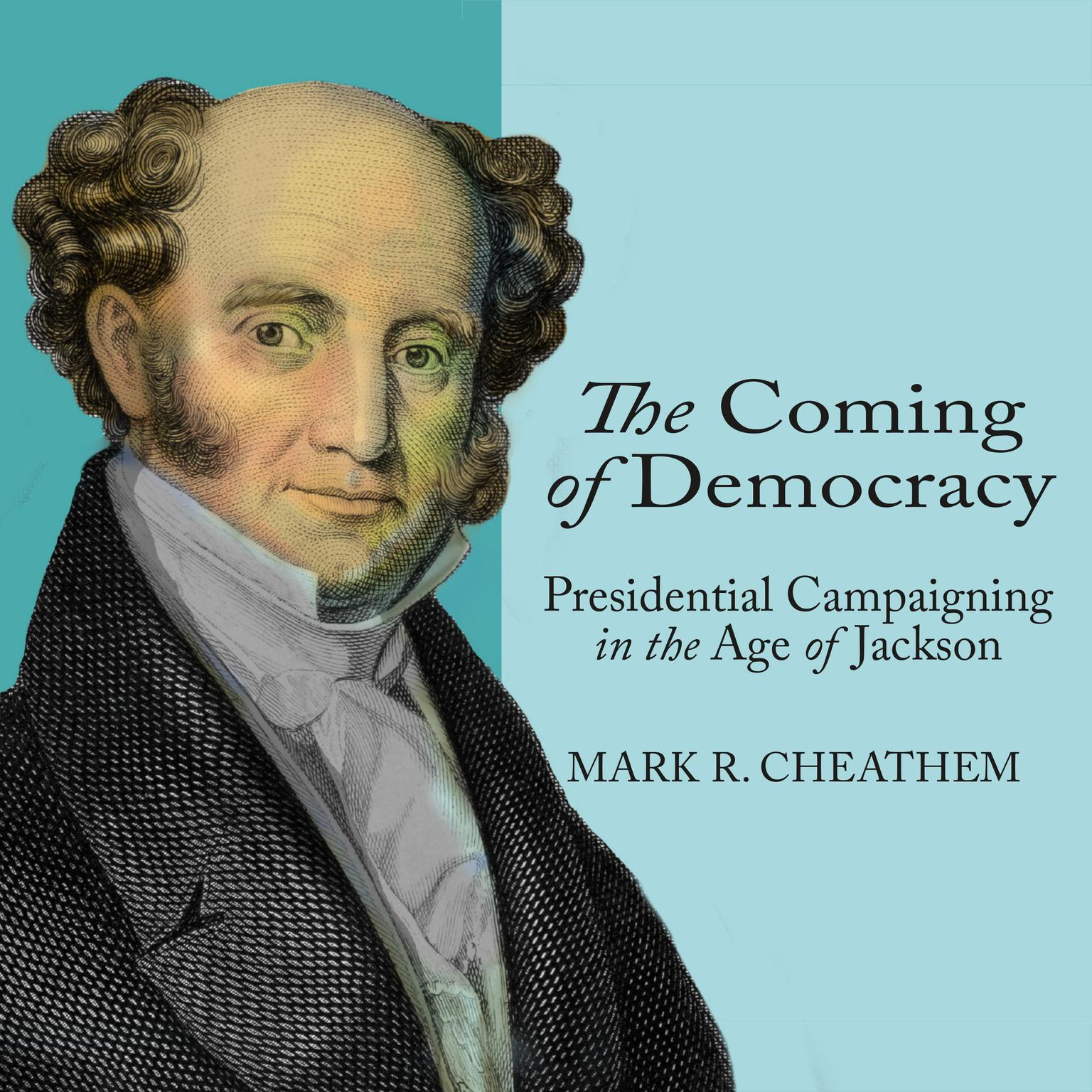 Printable The Coming of Democracy: Presidential Campaigning in the Age of Jackson Audiobook Cover Art