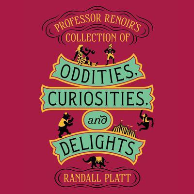 Professor Renoir's Collection of Oddities, Curiosities, and Delights Audiobook, by Randall Platt