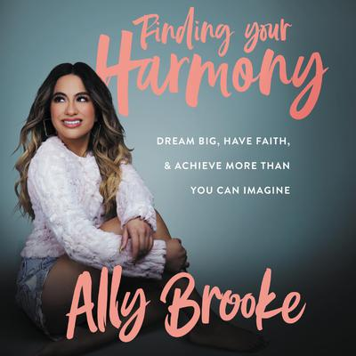 Finding Your Harmony: Dream Big, Have Faith, and Achieve More Than You Can Imagine Audiobook, by Ally Brooke