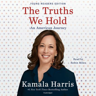 The Truths We Hold: An American Journey (Young Readers Edition) Audiobook, by Kamala Harris