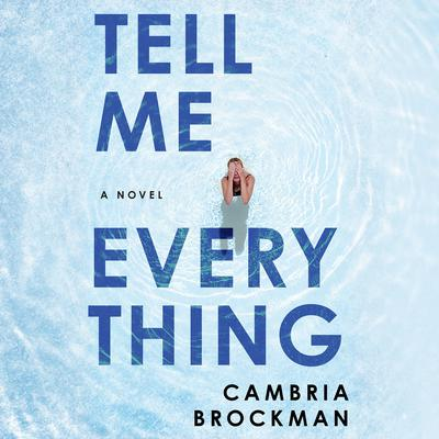 Tell Me Everything: A Novel Audiobook, by Cambria Brockman