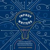 Improv for Writers: 10 Secrets to Help Novelists and Screenwriters Bypass Writer's Block and Generate Infinite Ideas Audiobook, by Jorjeana Marie