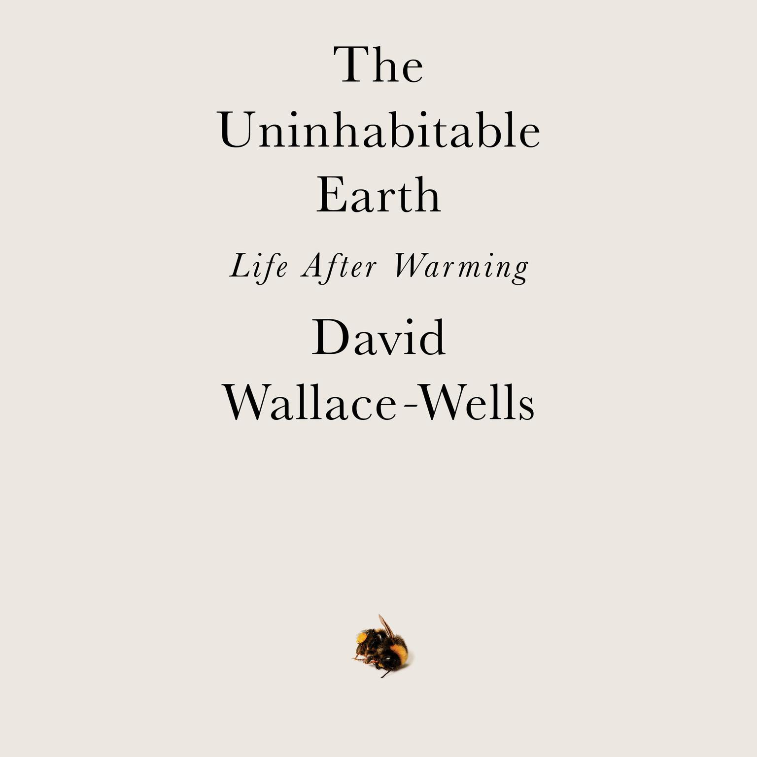 Printable The Uninhabitable Earth: Life After Warming Audiobook Cover Art