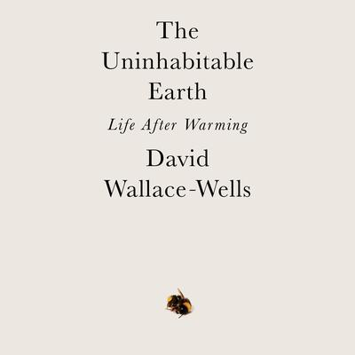 The Uninhabitable Earth: Life After Warming Audiobook, by David Wallace-Wells