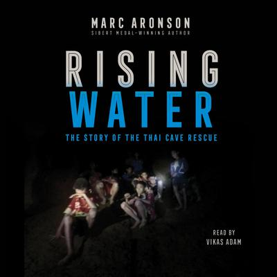 Rising Water: The Story of the Thai Cave Rescue Audiobook, by Marc Aronson
