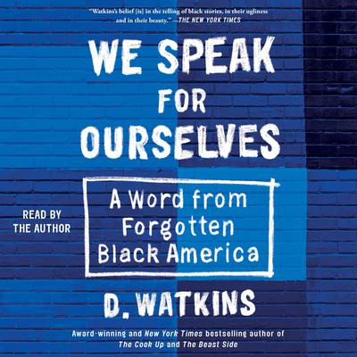 We Speak for Ourselves: A Word from Forgotten Black America Audiobook, by D. Watkins