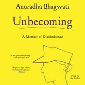 Unbecoming: A Memoir of Disobedience Audiobook, by Anuradha Bhagwati