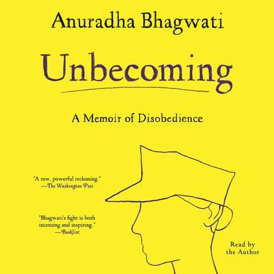 Unbecoming: A Memoir of Disobedience Audiobook, by Anuradha Bhagwati