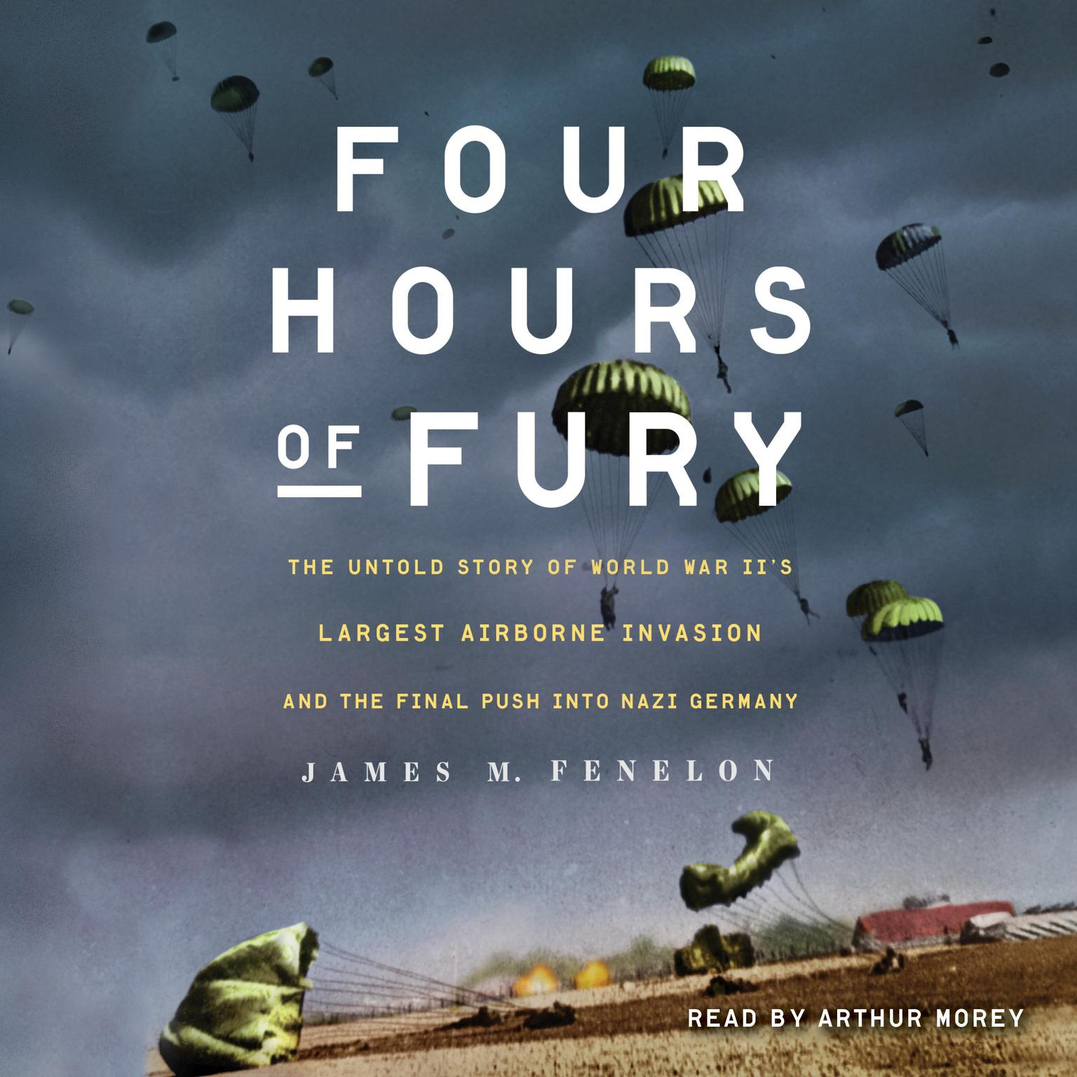 Printable Four Hours of Fury: The Untold Story of World War II's Largest Airborne Invasion and the Final Push into Nazi Germany Audiobook Cover Art