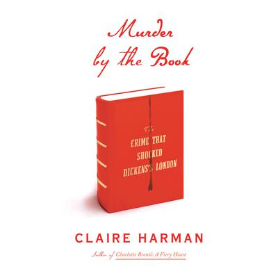 Murder by the Book: The Crime That Shocked Dickenss London Audiobook, by Claire Harman