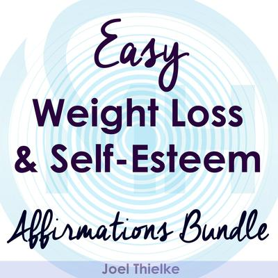 Easy Weight Loss & Self-Esteem Boost - Affirmations Bundle Audiobook, by Joel Thielke