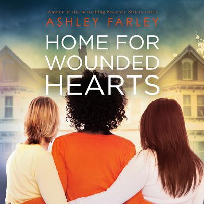 Home for Wounded Hearts Audiobook, by Ashley Farley