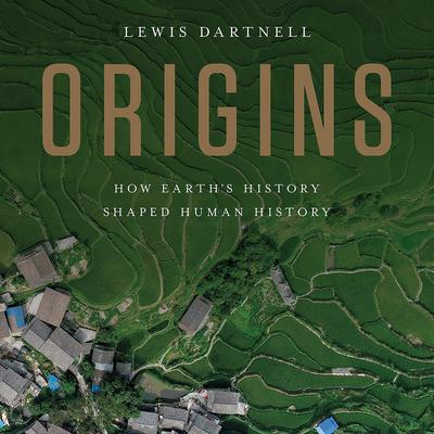 Origins: How Earths History Shaped Human History Audiobook, by Lewis Dartnell