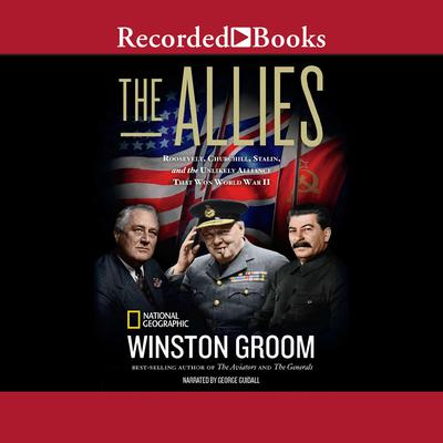 The Allies: Churchill, Roosevelt, Stalin, and the Unlikely Alliance That Won World War II Audiobook, by Winston Groom