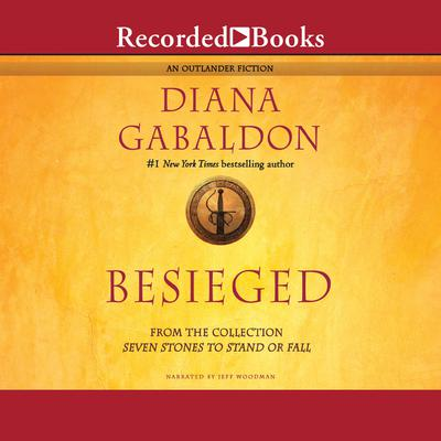 Besieged: From the Collection: Seven Stones to Stand or Fall Audiobook, by Diana Gabaldon
