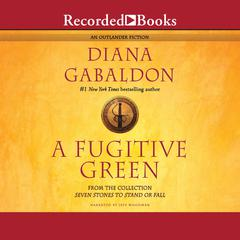 A Fugitive Green: From the Collection: Seven Stones to Stand or Fall Audiobook, by Diana Gabaldon