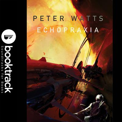 Echopraxia - Booktrack Edition Audiobook, by Peter Watts