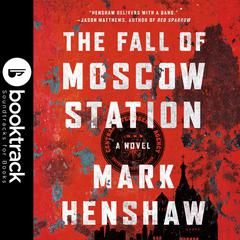 The Fall of Moscow Station - Booktrack Edition Audiobook, by Mark Henshaw