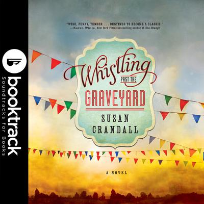 Whistling Past the Graveyard - Booktrack Edition Audiobook, by Susan Crandall