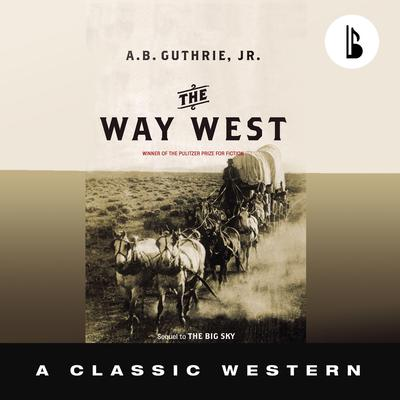 The Way West - Booktrack Edition Audiobook, by A. B. Guthrie