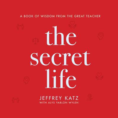The Secret Life: A Book of Wisdom from the Great Teacher Audiobook, by Jeffrey Katz