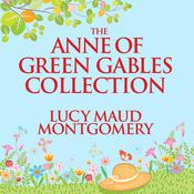 The Anne of Green Gables Collection: Anne Shirley Books 1-6 and Avonlea Short Stories Audiobook, by L. M. Montgomery