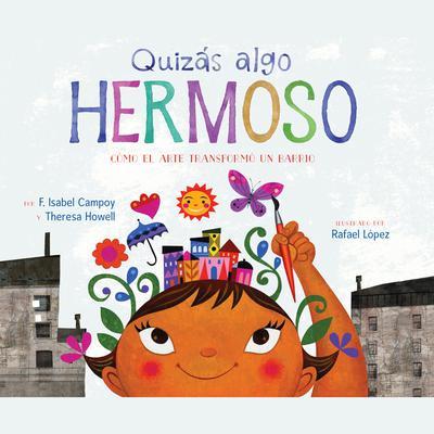 Quizás algo hermoso (Maybe Something Beautiful): Cómo el arte transformó un barrio (How Art Transformed a Neighborhood) Audiobook, by F. Isabel Campoy