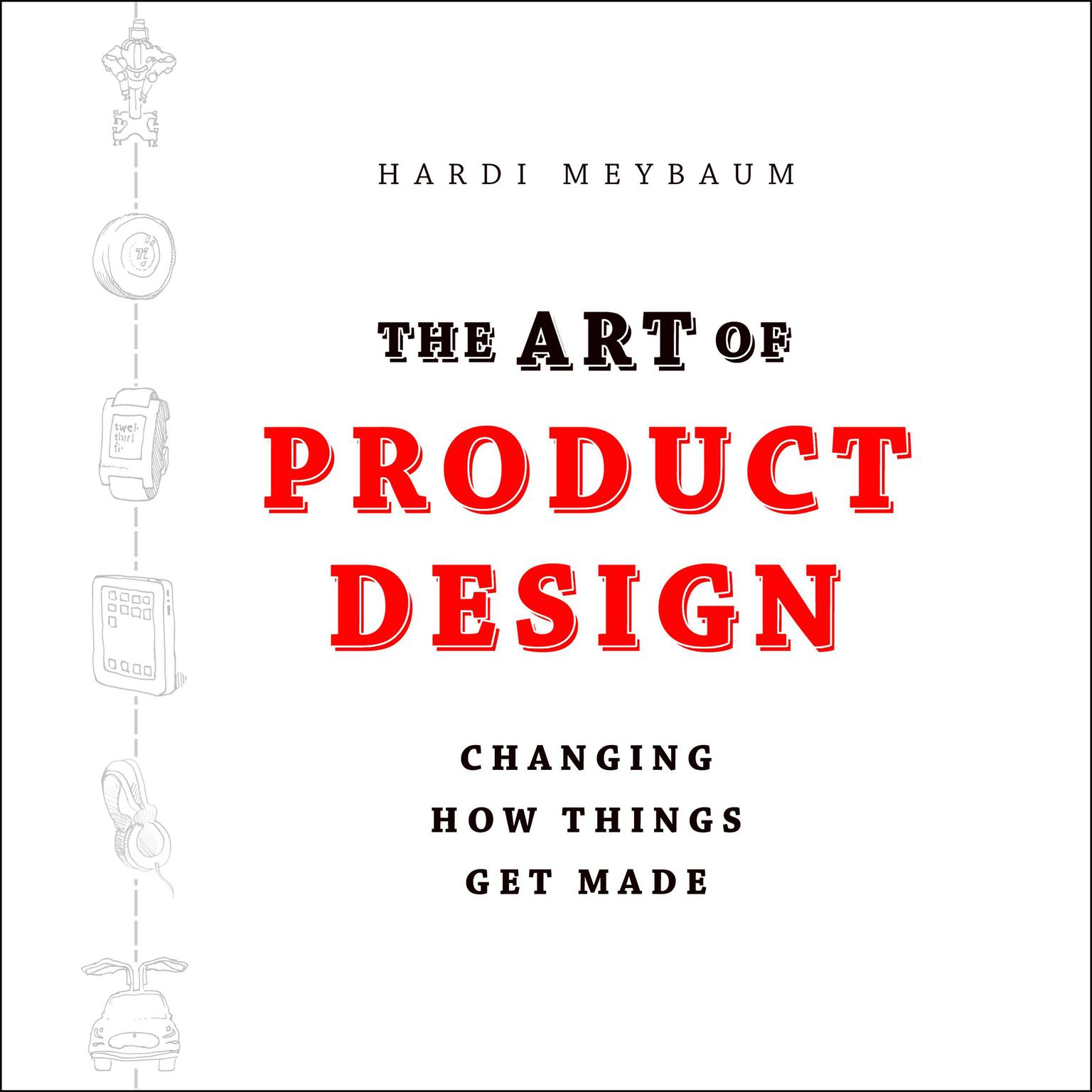 Printable The Art of Product Design: Changing How Things Get Made Audiobook Cover Art