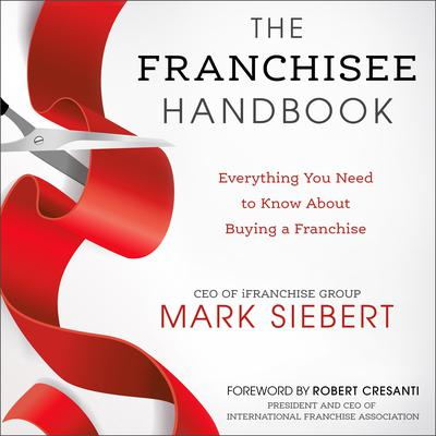 The Franchisee Handbook: Everything You Need to Know About Buying a Franchise Audiobook, by Mark Siebert