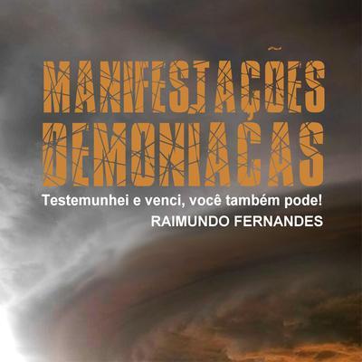 Manifestações Demoníacas: Testemunhei e Venci, Você Também Pode! Audiobook, by Raimundo Fernandes