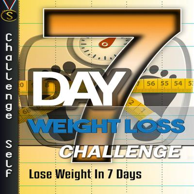 7-Day Weight Loss Challenge Audiobook, by Challenge Self