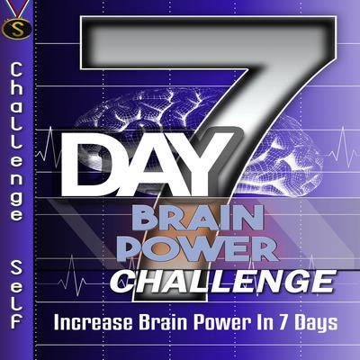 7-Day Brain Power Challenge Audiobook, by Challenge Self