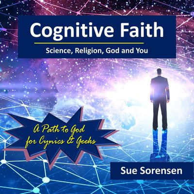 Cognitive Faith: Science, Religion, God and You Audiobook, by Sue Sorensen
