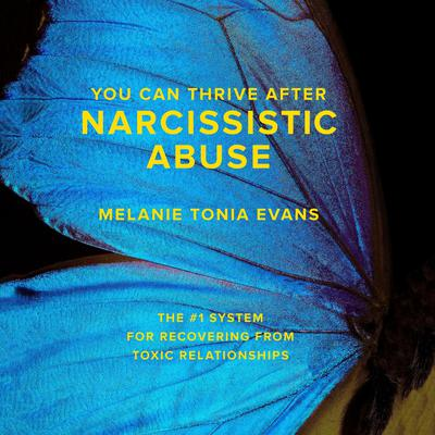 You Can Thrive After Narcissistic Abuse: The #1 System for Recovering from Toxic Relationships Audiobook, by Melanie Tonia Evans