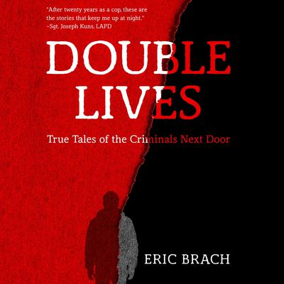 Double Lives: True Tales of the Criminals Next Door Audiobook, by Eric Brach