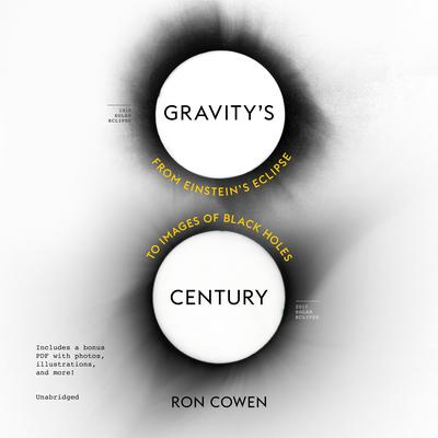 Gravity's Century: From Einstein's Eclipse to Images of Black Holes Audiobook, by Ron Cowen