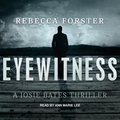 Eyewitness: A Josie Bates Thriller Audiobook, by Rebecca Forster